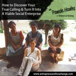 [E4C13] How to Discover Your True Calling & Turn It Into A Viable Social Enterprise – UniversalGiving
