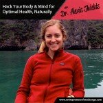 [E4C27] Hack Your Body & Mind for Optimal Health, Naturally – Alexis Shields